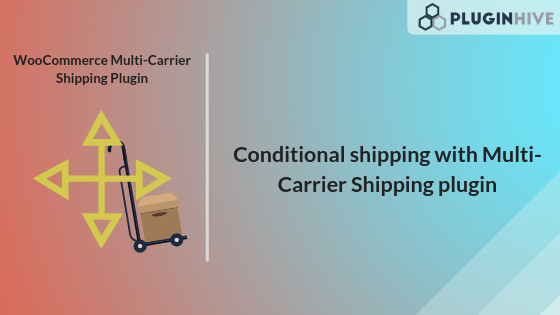 Conditional Shipping with Multi-Carrier Shipping plugin
