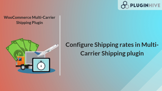 How to Set Shipping Rates in WooCommerce using Multi-Carrier Shipping Plugin?