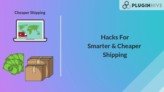 7 Hacks to a Smarter and Cheaper Shipping - PluginHive