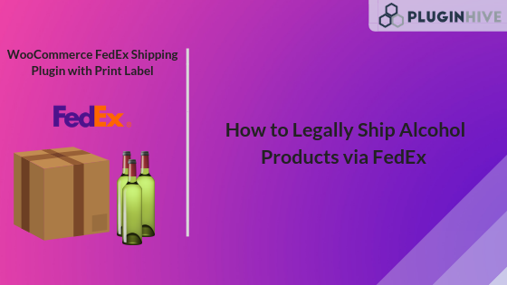 How to Legally Ship Alcohol Products via FedEx - PluginHive
