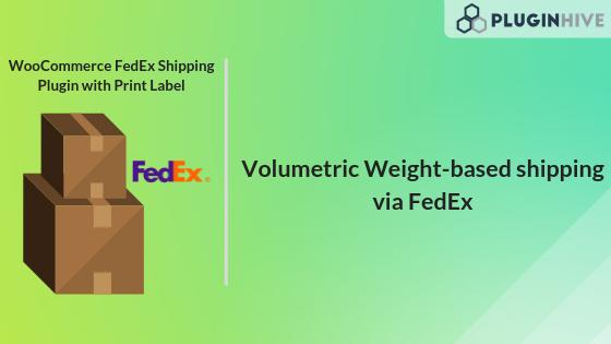 Volumetric Weight Based Shipping using WooCommerce FedEx Shipping plugin