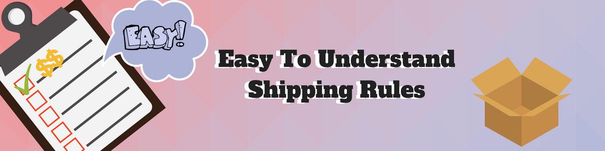 Easy To Understand Shipping Rules