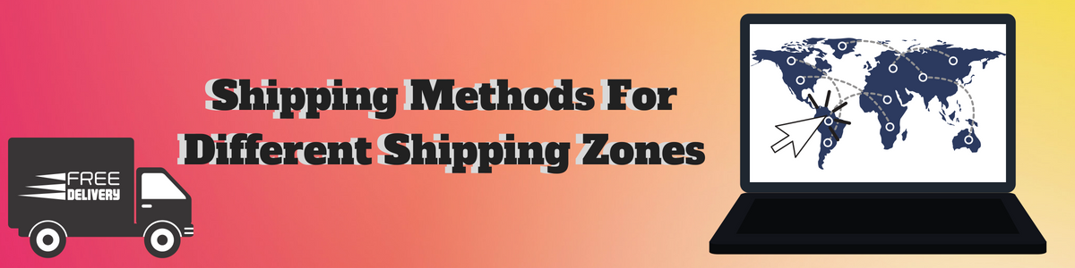 Shipping Methods For Different Shipping Zones