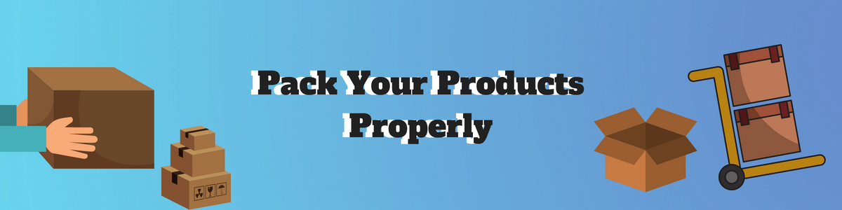 Pack Your Products Properly