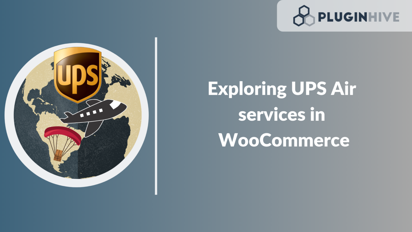 Exploring UPS Air services in WooCommerce - PluginHive
