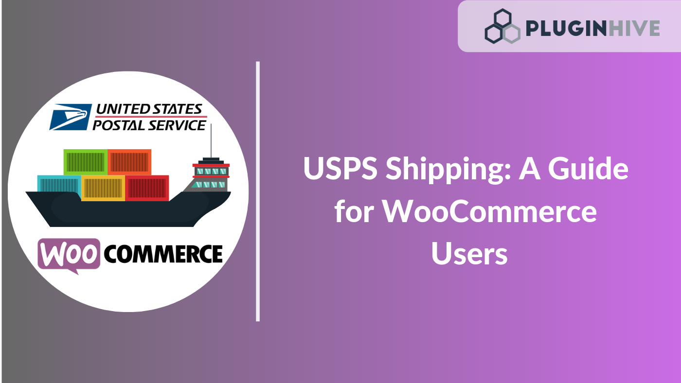 USPS Shipping: A Guide for WooCommerce Users - PluginHive